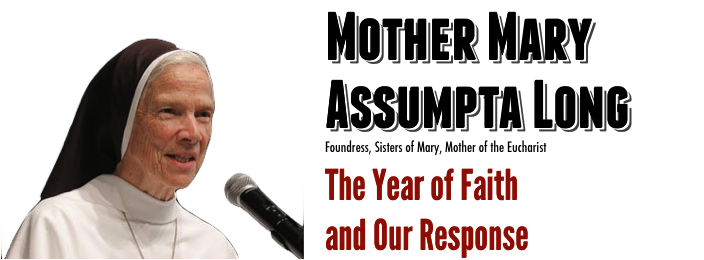 MOTHER MARY<br /> ASSUMPTA LONG The Year of Faith and Our Response<