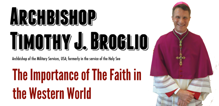 Archbishop Timothy J. Broglio The Impact of Faith on the Western World