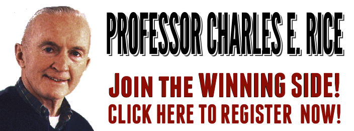 Professor Charles E. Rice says Join the Winning Side! Click Here to Register Now!